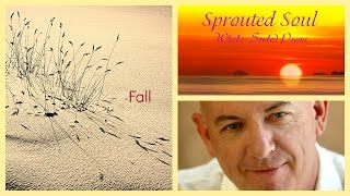 Fall ~ Sprouted Soul: Whole-Souled Poems