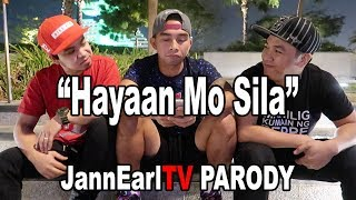 HAYAAN MO SILA   Ex Battalion X O.C. Dawgs | PARODY JannEarlTV