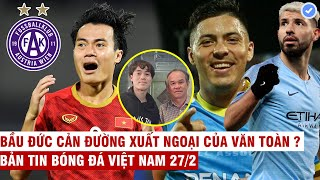 VN Sports 27/2 | NÓNG: CLB Châu Âu muốn mua đứt Văn Toàn, Aguero nhập tịch Malaysia quyết đấu VN