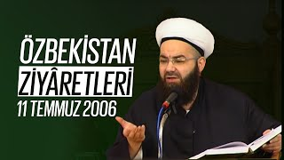 Özbekistan Ziyaretleri 3. Bölüm (Şâh-ı Nakşibendî Kuddise Sirruhû Hazretleri - 1) 11 Temmuz 2006