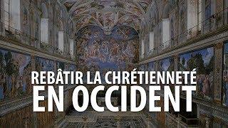 Rebâtir la chrétienté en Occident