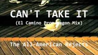 Can't Take It (El Camino Prom Wagon Mix) - The All-American Rejects