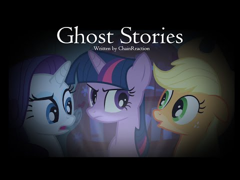Ghost Stories by ChainReaction [MLP Fanfic Reading] (Dark Fic)