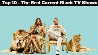 Top 10   The Best Current Black TV Shows