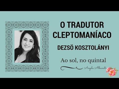 O TRADUTOR CLEPTOMANÍACO - DEZSÖ KOSZTOLÁNYI