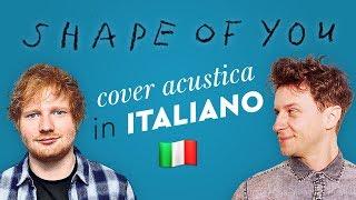 SHAPE OF YOU in ITALIANO 🇮🇹 Ed Sheeran cover