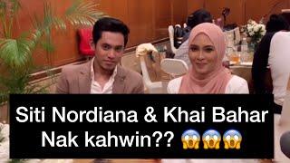 Siti Nordiana & Khai Bahar nak kahwin??? 😱😱