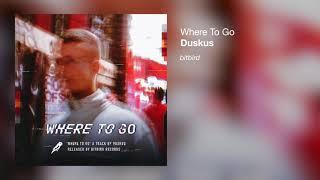 Duskus   Where To Go
