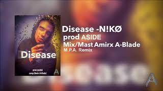 N!KØ -Disease prod.(ASIDE) mix./mast.(Amirx A-Blade) M.P.A.