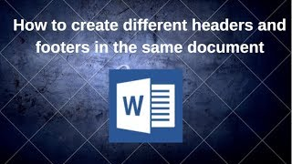 How to create different headers and footers in the same document
