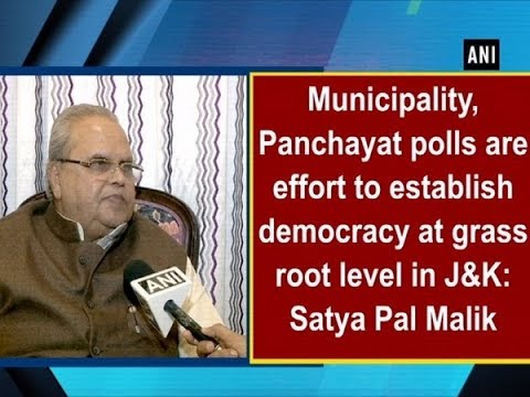 Local elections are effort to establish democracy at grass root level in J&K: Satya Pal Malik