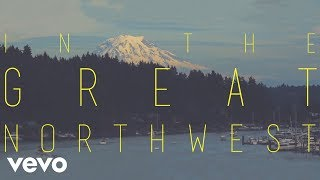 Mighty Oaks   The Great Northwest (Lyric Video)