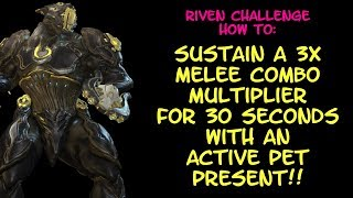 Warframe - Riven How To: Sustain A 3x Melee Combo Multi For 30 Seconds With An Active Pet Present!