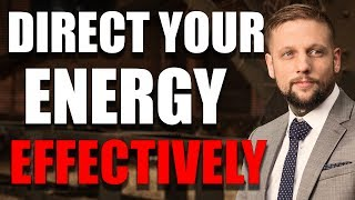 Best Tips To Effectively Focus On The Right Things - Where To Direct Your Energy Effectively In Life