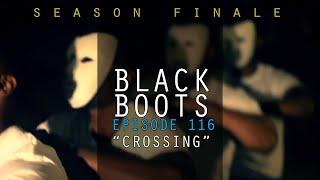 BLACK BOOTS #SeasonFinale | Ep. 116 Crossing + #ExtendedEpisode On #ArtisticStandardTV