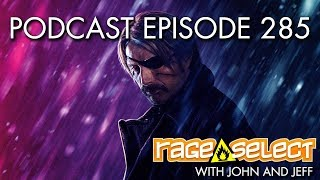 The Rage Select Podcast: Episode 285 with John and Jeff!