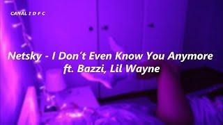 Netsky - I Don't Even Know You Anymore ft. Bazzi, Lil Wayne (Tradução/Legendado)