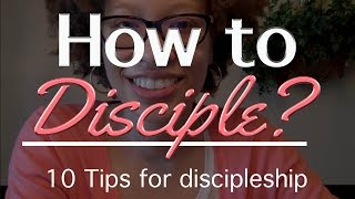 How to Disciple | 10 tips on Discipleship