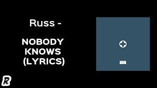 Russ   Nobody Knows (Lyrics)