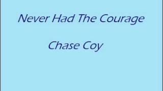 Never Had The Courage Chase Coy