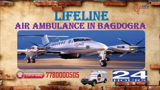 Lifeline Air Ambulance in Bagdogra with Facilitation of Skilled Crew in ICU