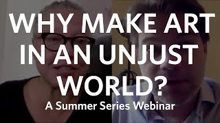 Summer Series: Why Make Art in an Unjust World?