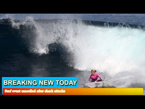 Breaking News - Surf event cancelled after shark attacks