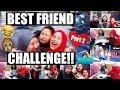 BEST FRIEND CHALLENGE!! (Part 2)