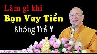 Làm Gì Khi Bạn Vay Tiền Không Trả ? -  Thầy Thích Trúc Thái Minh