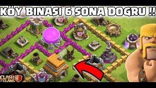 KÖY BİNASI 6 SONA DOĞRU !! | Clash Of Clans