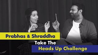 Saaho Stars Prabhas & Shraddha Kapoor Take NEVER Played Before Heads-Up Challenge | EXCLUSIVE