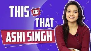 Ashi Singh: This Or That   Yeh Un Dinon Ki Baat Hai   Sony Tv   Exclusive