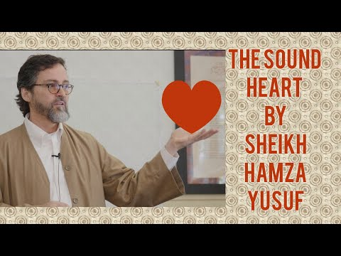 The sound heart by Sheikh Hamza Yusuf