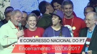 6° Congresso Nacional do PT | Encerramento