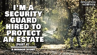 I'm A Security Guard Hired To Protect An Estate (Part 6) | A Forest Horror Story