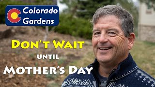 Don't Wait Until Mother's Day to Start Your Colorado Garden