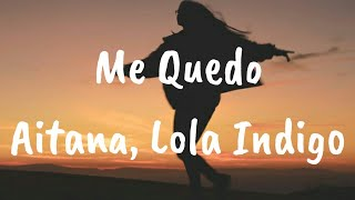 Aitana, Lola Indigo   Me Quedo (Letra)