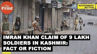 Pakistan PM Imran Khan claims there are 9 lakh soldiers in Kashmir : Fact or Fiction
