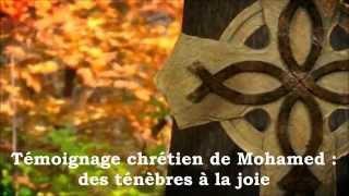 ✥ Mohamed : des ténèbres à la joie du Christ. ALLÉLUIA ! (Témoignage chrétien d