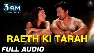 RAETH KI TARAH FULL AUDIO  3 AM  Rannvijay Singh Anindita Nayar  Rajat RD