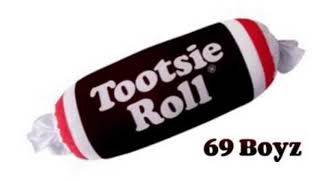 Tootsie Roll- 69 Boyz loop