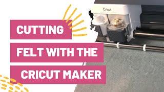 Cutting FELT with the Cricut Maker