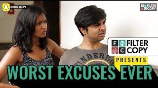 FilterCopy | Worst Excuses Ever | Ft. Akashdeep Arora, Viraj Ghelani, Aniruddha Banerjee