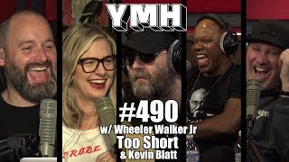 Your Mom's House Podcast - Ep. 490 w/ Wheeler Walker Jr, Too Short & Kevin Blatt