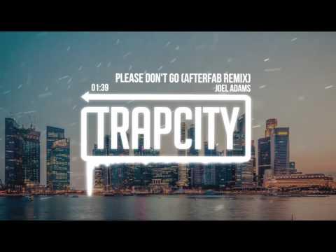 Joel Adams - Please Don't Go (Afterfab Remix)
