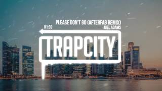 Joel Adams - Please Don't Go (Afterfab Remix)