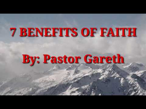 7 BENEFITS OF FAITH (By: Ptr. Gareth)