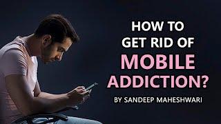 How to get rid of Mobile Addiction? By Sandeep Maheshwari   Hindi