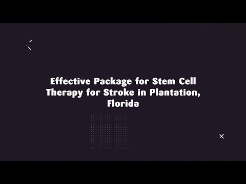 Effective Package for Stem Cell Therapy for Stroke in Plantation, Florida