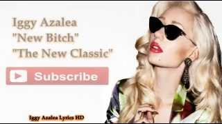 Lời dịch bài hát New Bitch - Iggy Azalea